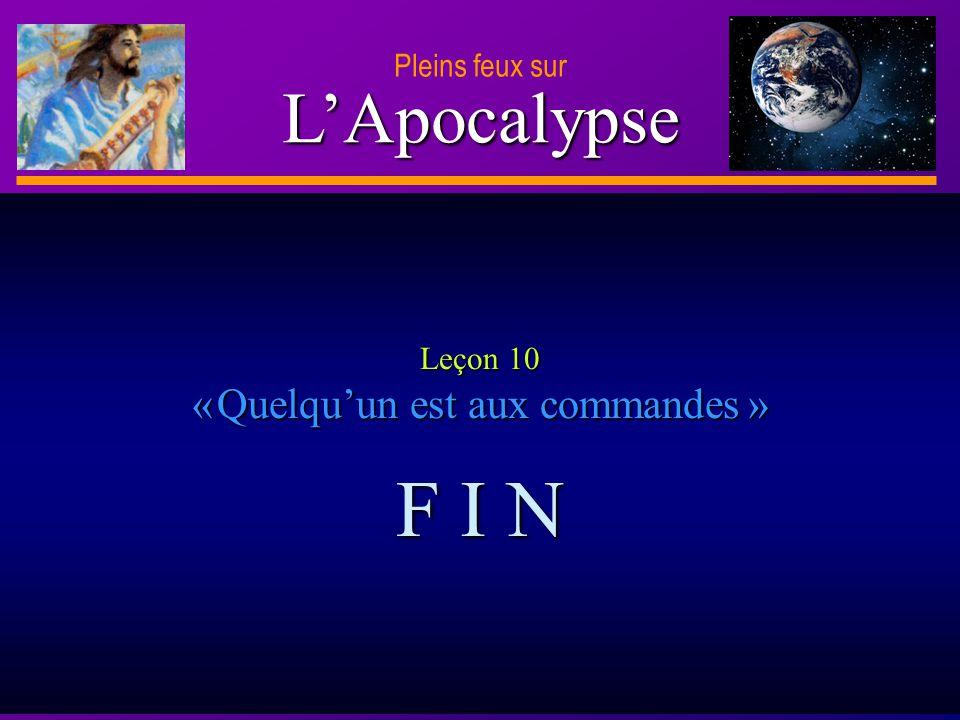 D anie l Pleins feux sur 32 LApocalypse Pleins feux sur Leçon 10 « Quelquun est aux commandes » F I N