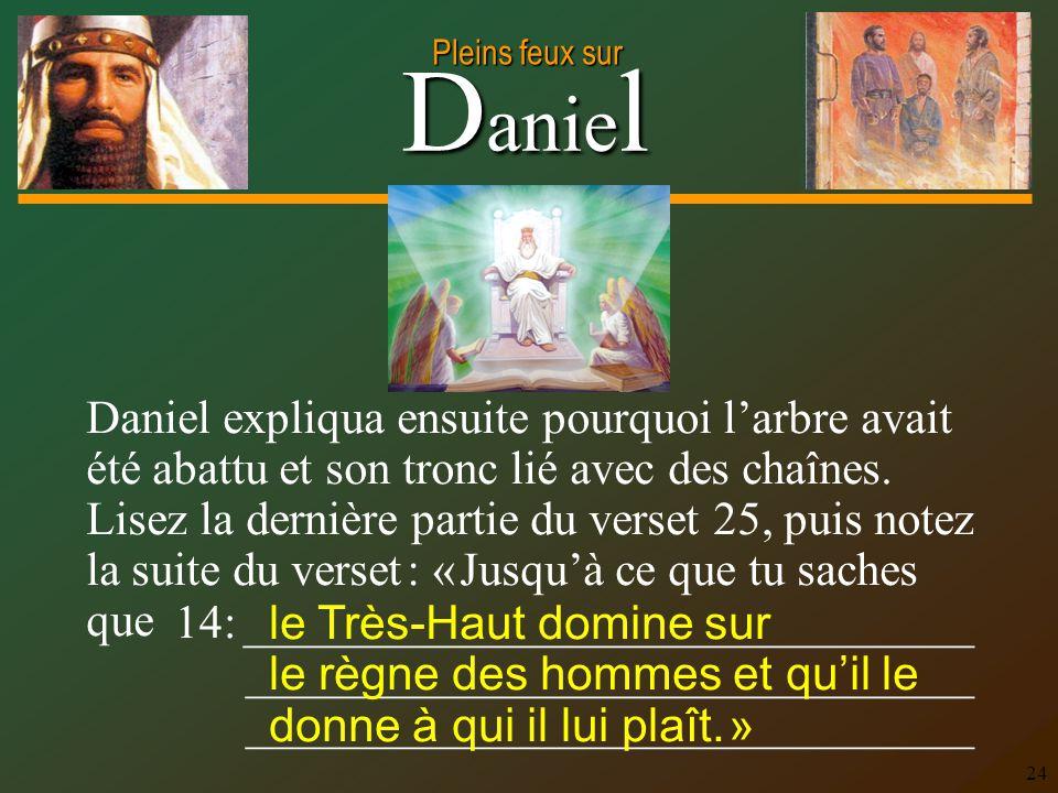D anie l Pleins feux sur 24 Daniel expliqua ensuite pourquoi larbre avait été abattu et son tronc lié avec des chaînes. Lisez la dernière partie du ve
