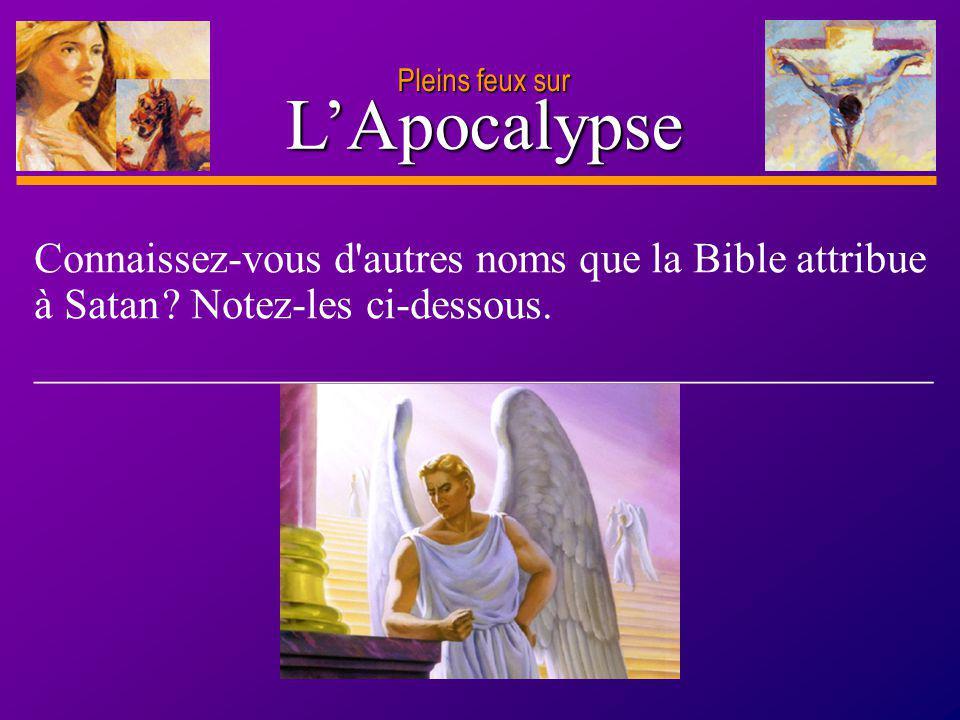 D anie l Pleins feux sur 13 LApocalypse Pleins feux sur Connaissez-vous d'autres noms que la Bible attribue à Satan ? Notez-les ci-dessous. __________