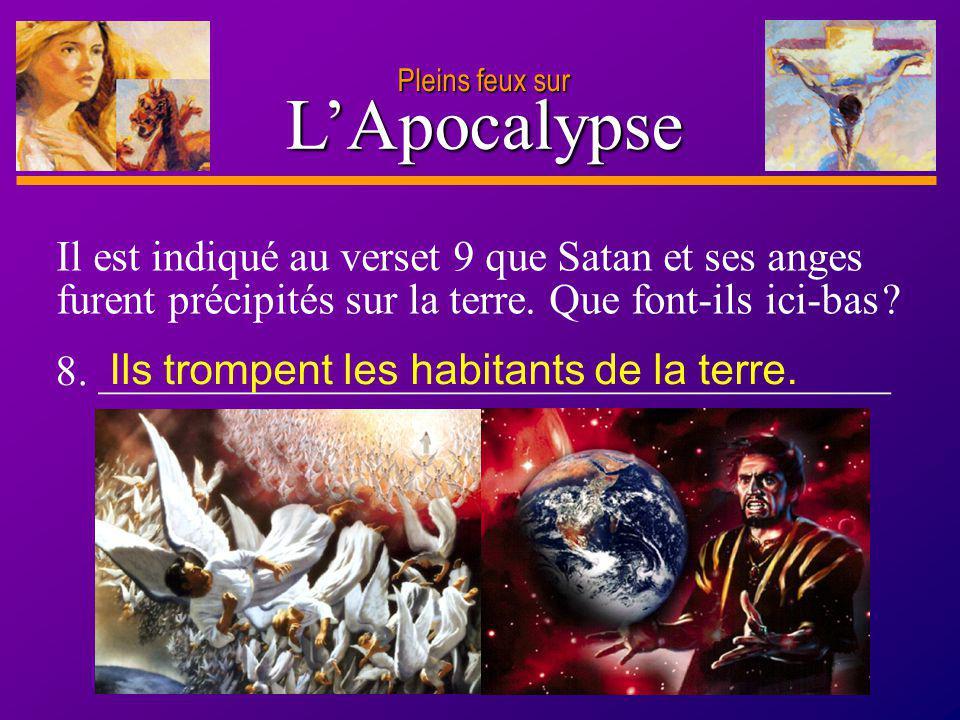D anie l Pleins feux sur 14 LApocalypse Pleins feux sur Il est indiqué au verset 9 que Satan et ses anges furent précipités sur la terre. Que font-ils