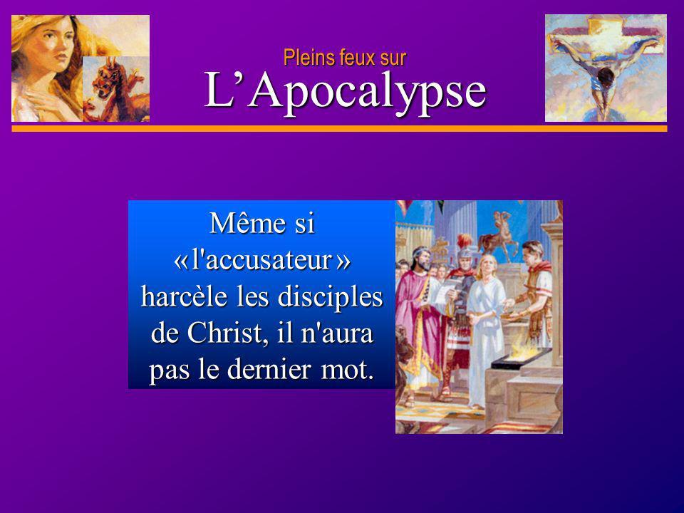 D anie l Pleins feux sur 16 LApocalypse Pleins feux sur Même si « l'accusateur » harcèle les disciples de Christ, il n'aura pas le dernier mot.