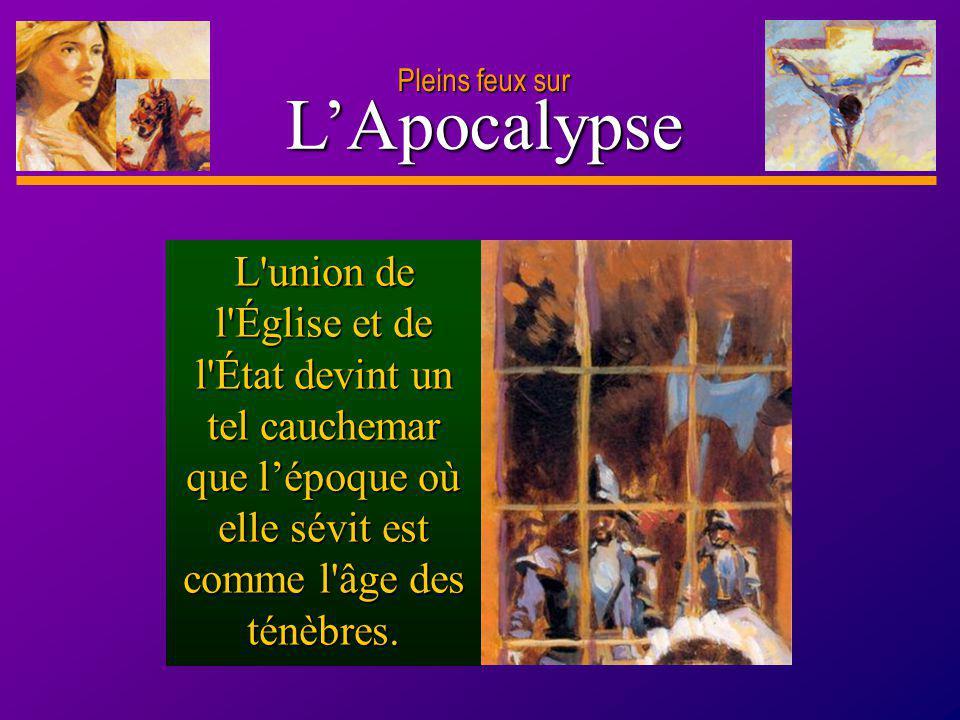 D anie l Pleins feux sur 19 LApocalypse Pleins feux sur L'union de l'Église et de l'État devint un tel cauchemar que lépoque où elle sévit est comme l