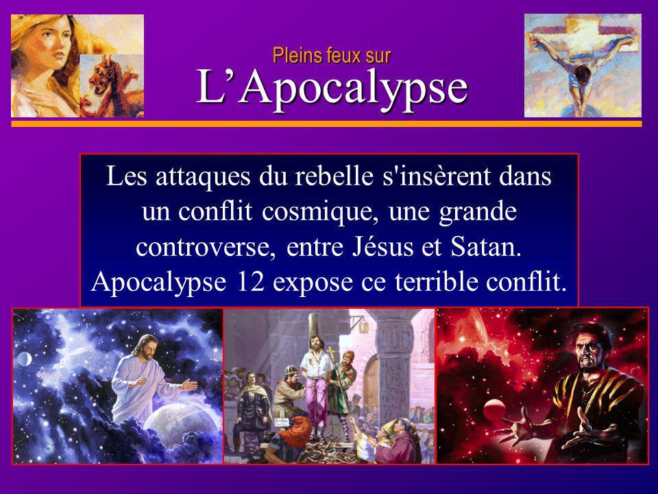D anie l Pleins feux sur 2 Les attaques du rebelle s'insèrent dans un conflit cosmique, une grande controverse, entre Jésus et Satan. Apocalypse 12 ex