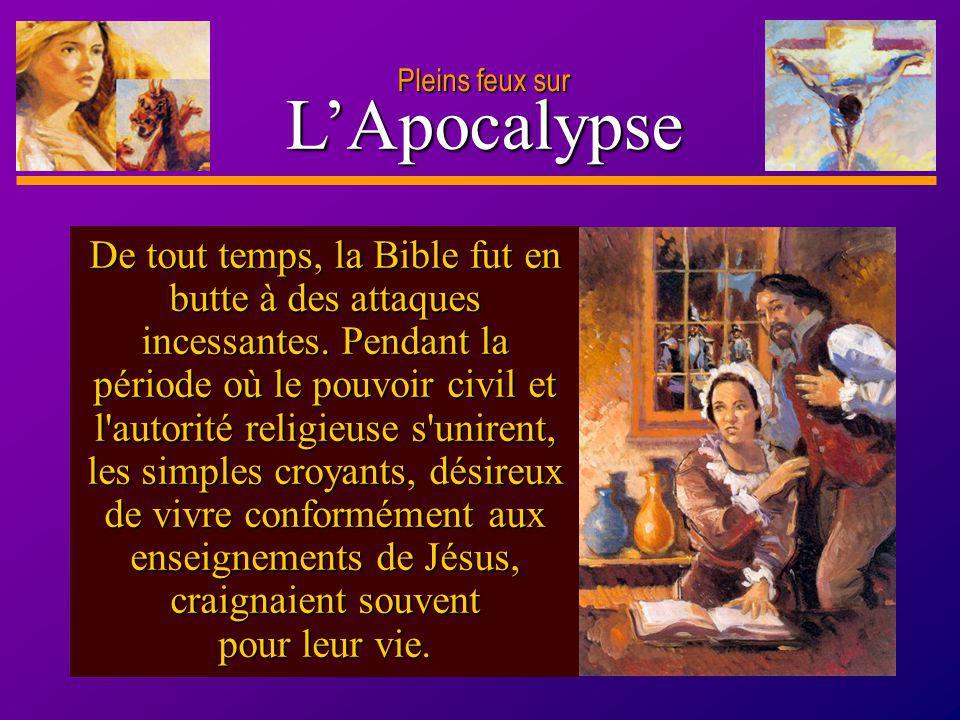 D anie l Pleins feux sur 20 LApocalypse Pleins feux sur De tout temps, la Bible fut en butte à des attaques incessantes. Pendant la période où le pouv