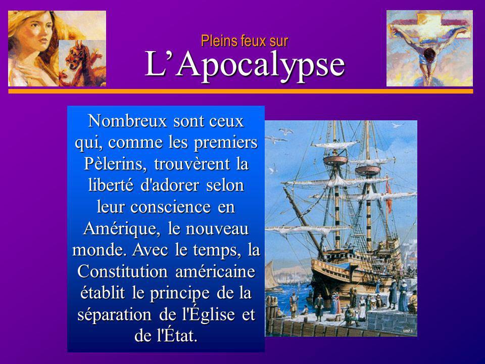D anie l Pleins feux sur 23 LApocalypse Pleins feux sur Nombreux sont ceux qui, comme les premiers Pèlerins, trouvèrent la liberté d'adorer selon leur