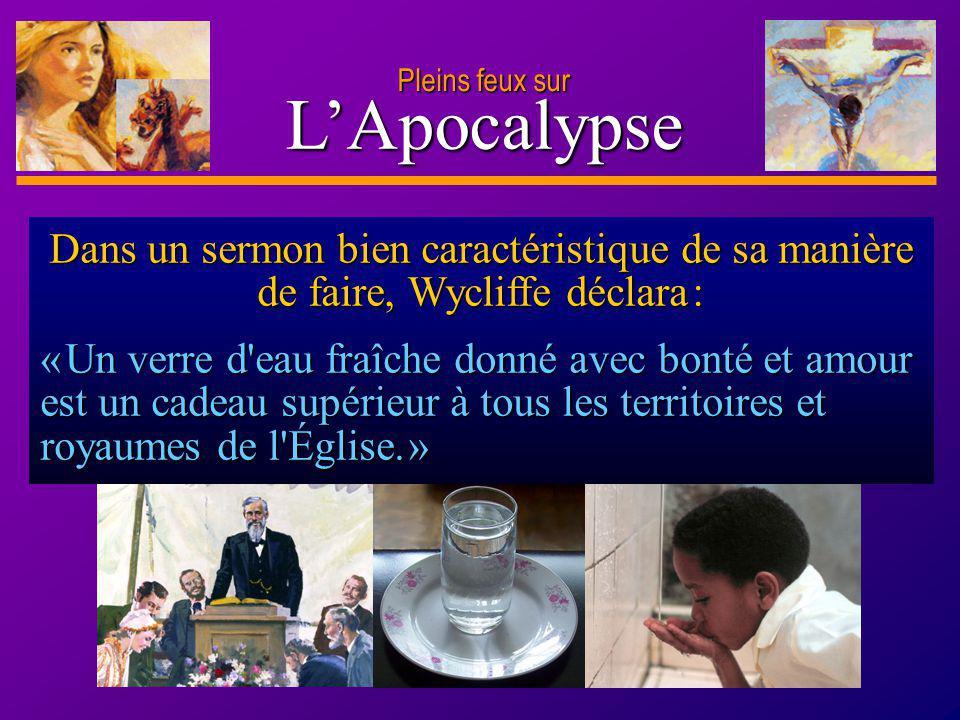 D anie l Pleins feux sur 25 LApocalypse Pleins feux sur Dans un sermon bien caractéristique de sa manière de faire, Wycliffe déclara : « Un verre d'ea