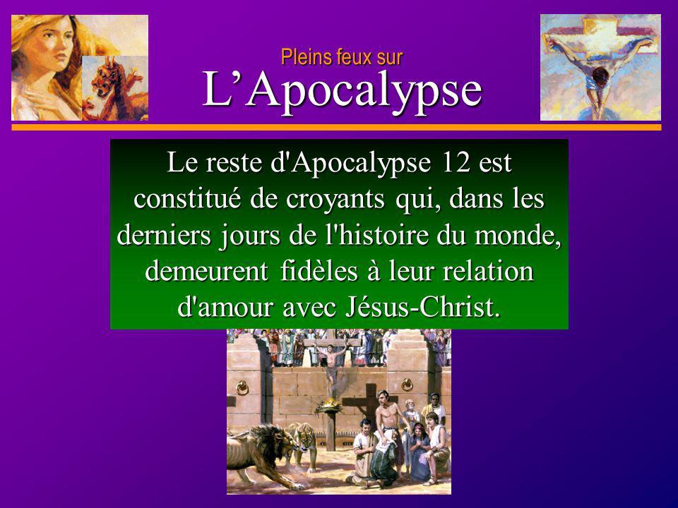 D anie l Pleins feux sur 29 LApocalypse Pleins feux sur Le reste d'Apocalypse 12 est constitué de croyants qui, dans les derniers jours de l'histoire