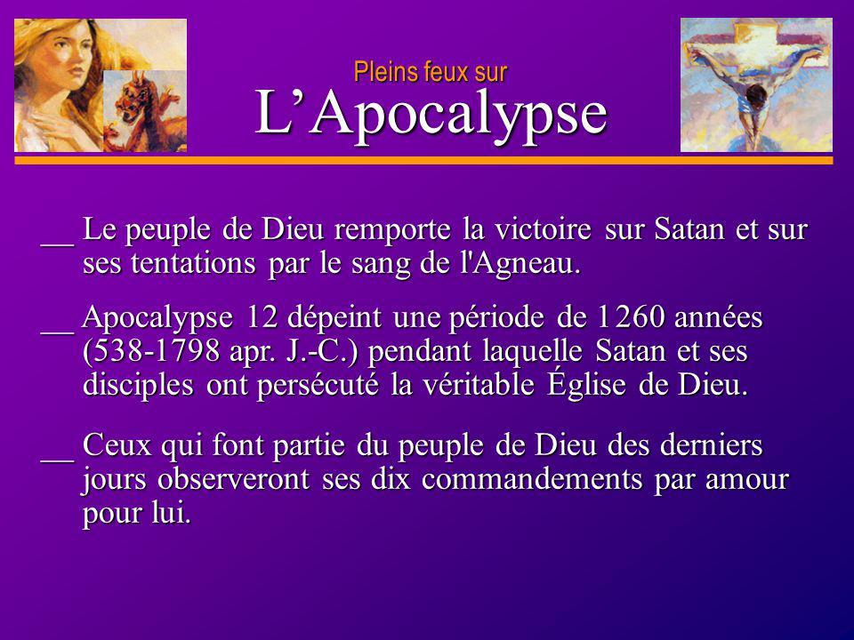 D anie l Pleins feux sur 33 LApocalypse Pleins feux sur __ Apocalypse 12 dépeint une période de 1 260 années (538-1798 apr. J.-C.) pendant laquelle Sa