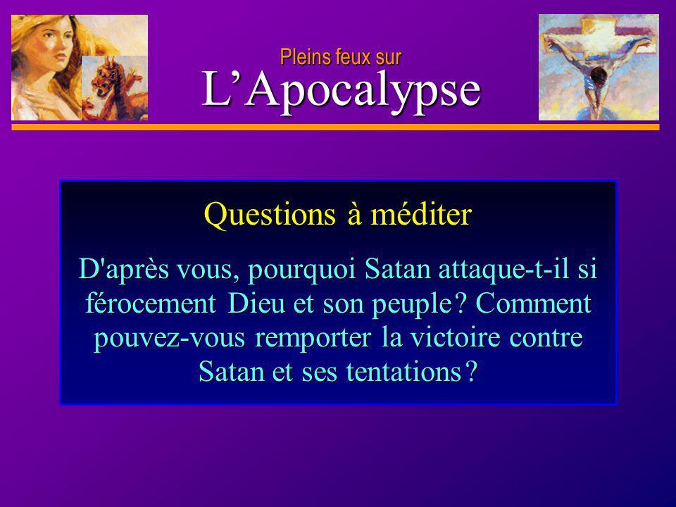 D anie l Pleins feux sur 34 LApocalypse Pleins feux sur Questions à méditer D'après vous, pourquoi Satan attaque-t-il si férocement Dieu et son peuple
