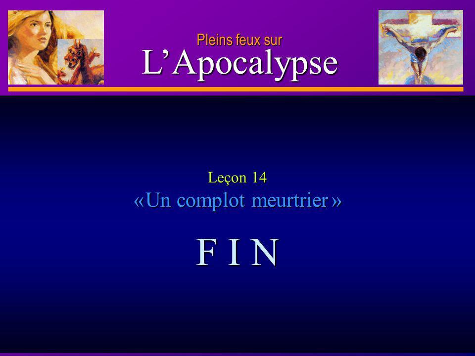 D anie l Pleins feux sur 35 LApocalypse Pleins feux sur Leçon 14 « Un complot meurtrier » F I N
