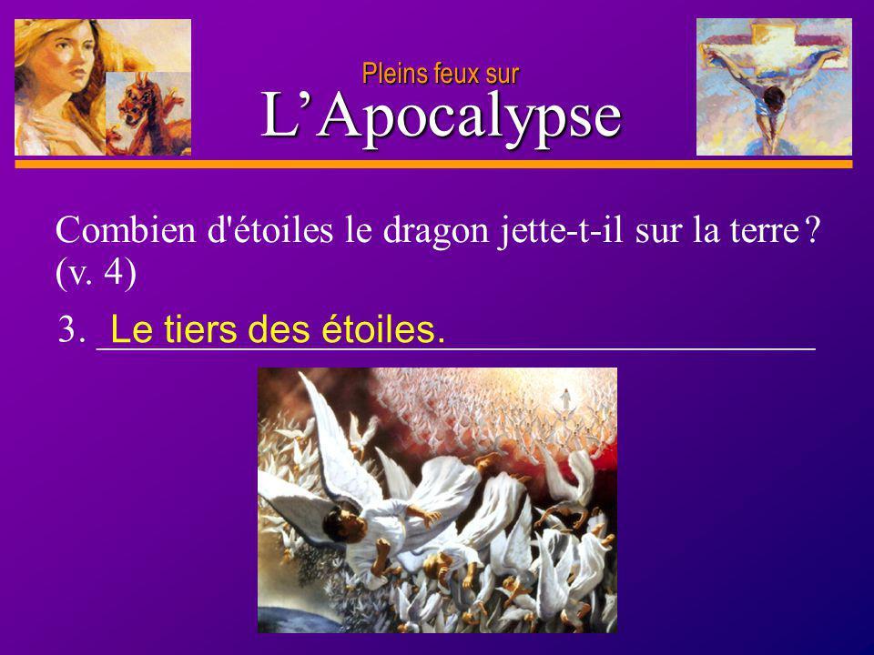 D anie l Pleins feux sur 7 LApocalypse Combien d'étoiles le dragon jette-t-il sur la terre ? (v. 4) 3. _____________________________________ Le tiers