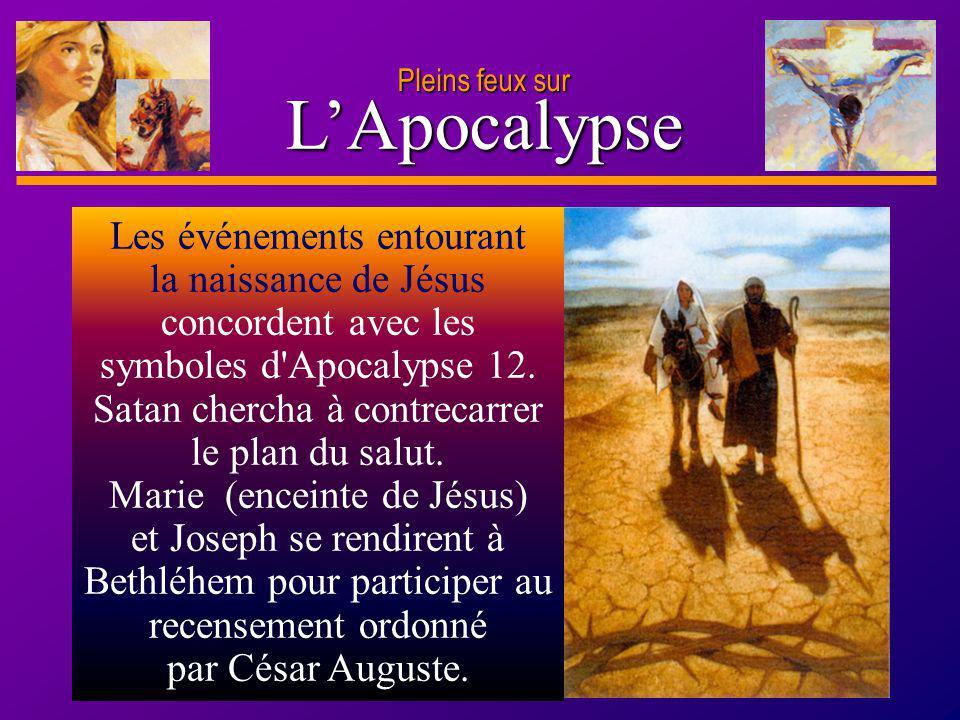 D anie l Pleins feux sur 8 LApocalypse Les événements entourant la naissance de Jésus concordent avec les symboles d'Apocalypse 12. Satan chercha à co