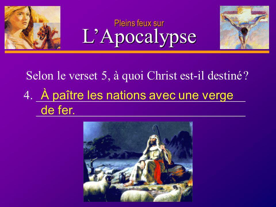 D anie l Pleins feux sur 9 LApocalypse 4. __________________________________ __________________________________ Selon le verset 5, à quoi Christ est-i