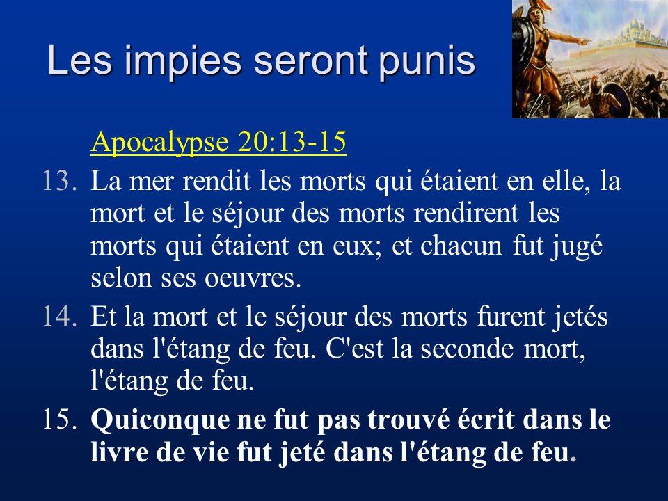 Les impies seront punis Apocalypse 20:13-15 13.La mer rendit les morts qui étaient en elle, la mort et le séjour des morts rendirent les morts qui éta