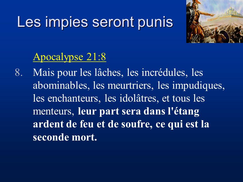Les impies seront punis Apocalypse 21:8 8.Mais pour les lâches, les incrédules, les abominables, les meurtriers, les impudiques, les enchanteurs, les