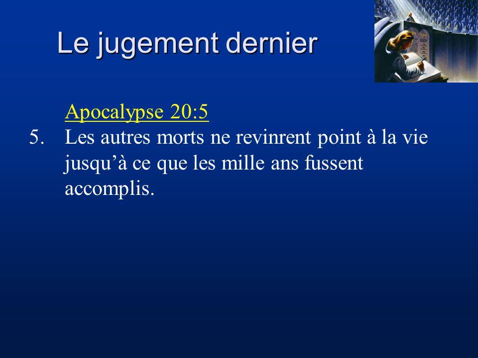 Le jugement dernier Apocalypse 20:5 5.Les autres morts ne revinrent point à la vie jusquà ce que les mille ans fussent accomplis.