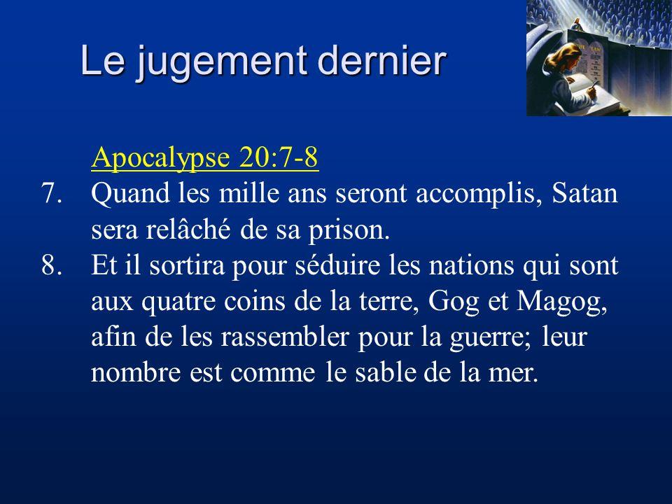 Le jugement dernier Apocalypse 20:7-8 7.Quand les mille ans seront accomplis, Satan sera relâché de sa prison. 8.Et il sortira pour séduire les nation