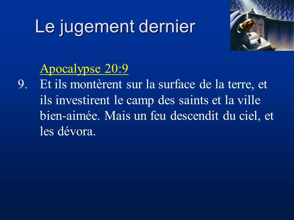 Le jugement dernier Apocalypse 20:9 9.Et ils montèrent sur la surface de la terre, et ils investirent le camp des saints et la ville bien-aimée. Mais