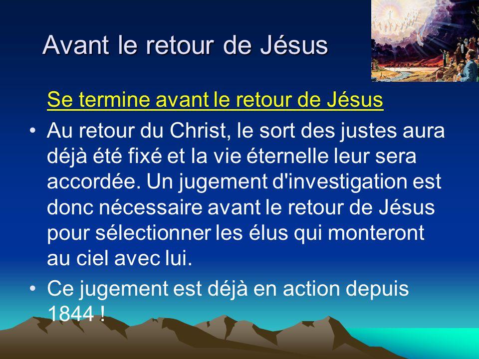 Se termine avant le retour de Jésus Au retour du Christ, le sort des justes aura déjà été fixé et la vie éternelle leur sera accordée. Un jugement d'i