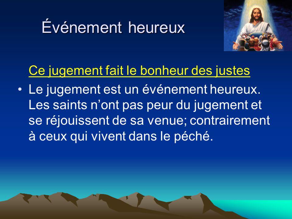 Ce jugement fait le bonheur des justes Le jugement est un événement heureux. Les saints nont pas peur du jugement et se réjouissent de sa venue; contr