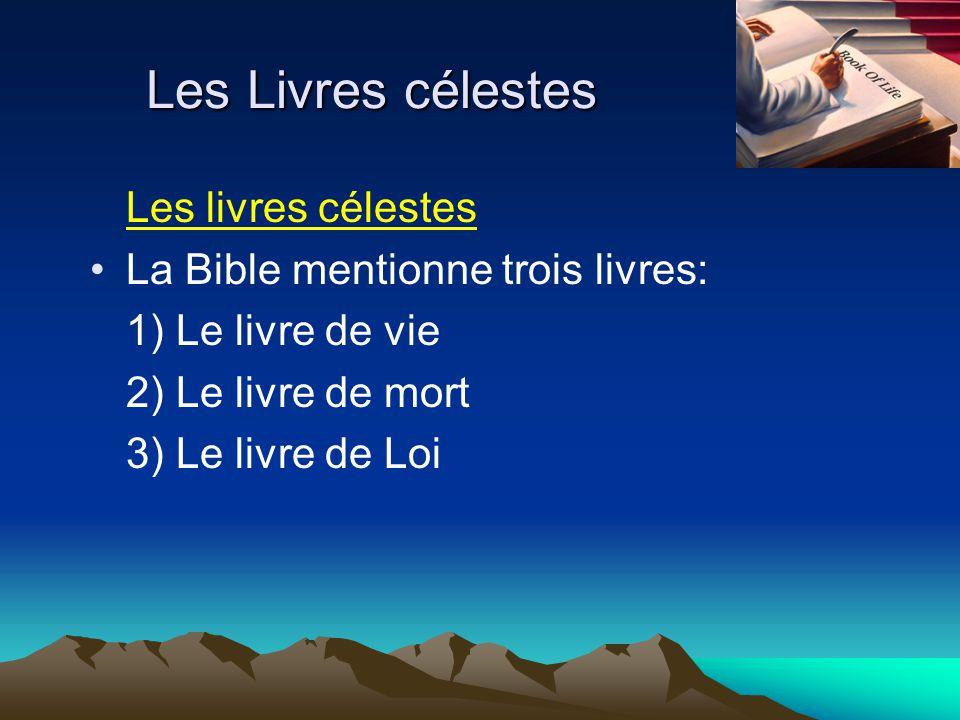 Les Livres célestes Les livres célestes La Bible mentionne trois livres: 1) Le livre de vie 2) Le livre de mort 3) Le livre de Loi