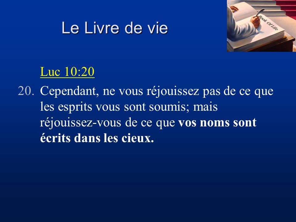 Le Livre de vie Luc 10:20 20.Cependant, ne vous réjouissez pas de ce que les esprits vous sont soumis; mais réjouissez-vous de ce que vos noms sont éc