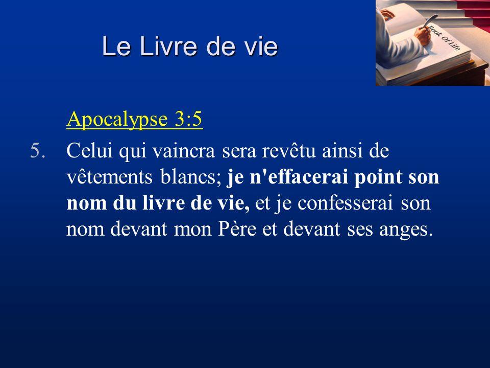 Le Livre de vie Apocalypse 3:5 5.Celui qui vaincra sera revêtu ainsi de vêtements blancs; je n'effacerai point son nom du livre de vie, et je confesse
