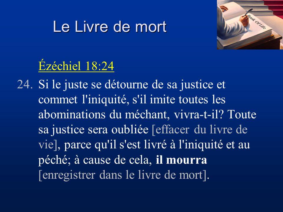 Le Livre de mort Ézéchiel 18:24 24.Si le juste se détourne de sa justice et commet l'iniquité, s'il imite toutes les abominations du méchant, vivra-t-