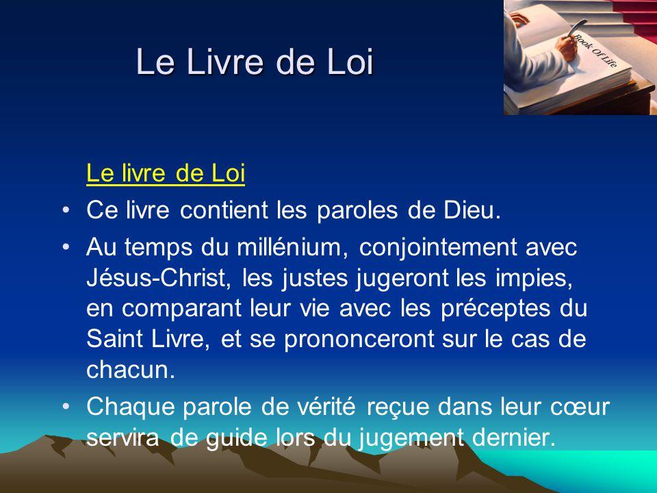 Le Livre de Loi Le livre de Loi Ce livre contient les paroles de Dieu. Au temps du millénium, conjointement avec Jésus-Christ, les justes jugeront les