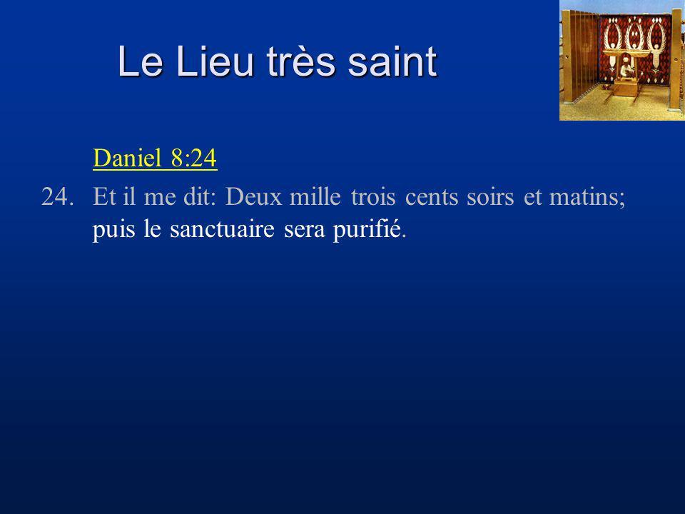 Le Lieu très saint Daniel 8:24 24.Et il me dit: Deux mille trois cents soirs et matins; puis le sanctuaire sera purifié.