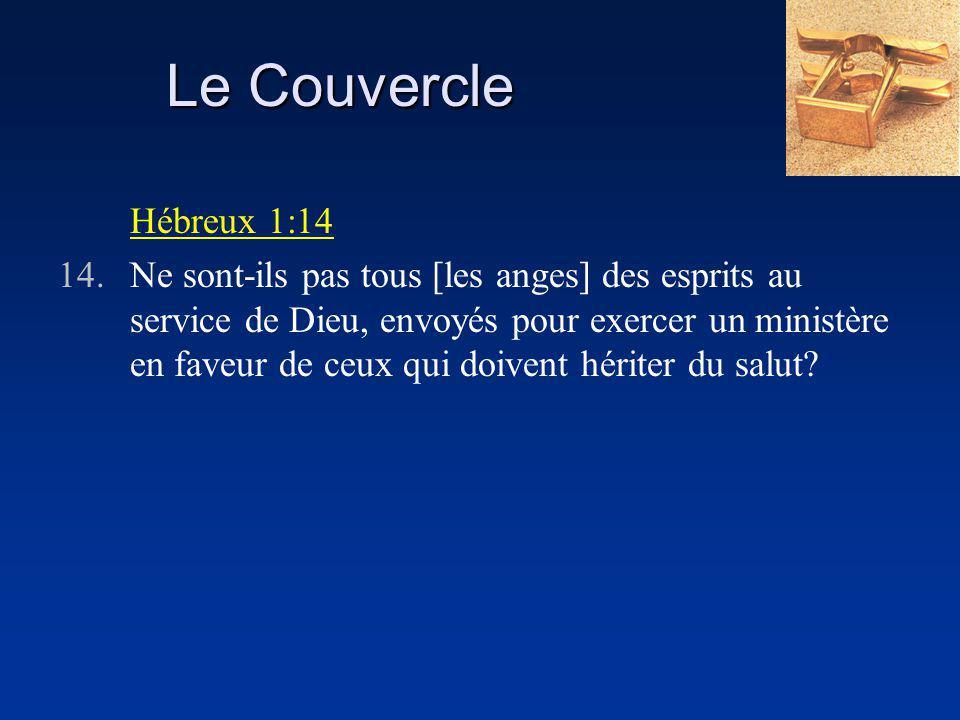 Le Couvercle Hébreux 1:14 14.Ne sont-ils pas tous [les anges] des esprits au service de Dieu, envoyés pour exercer un ministère en faveur de ceux qui doivent hériter du salut?