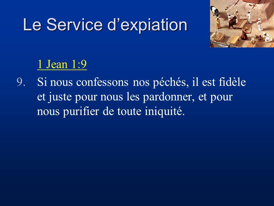 Le Service dexpiation 1 Jean 1:9 9.Si nous confessons nos péchés, il est fidèle et juste pour nous les pardonner, et pour nous purifier de toute iniqu