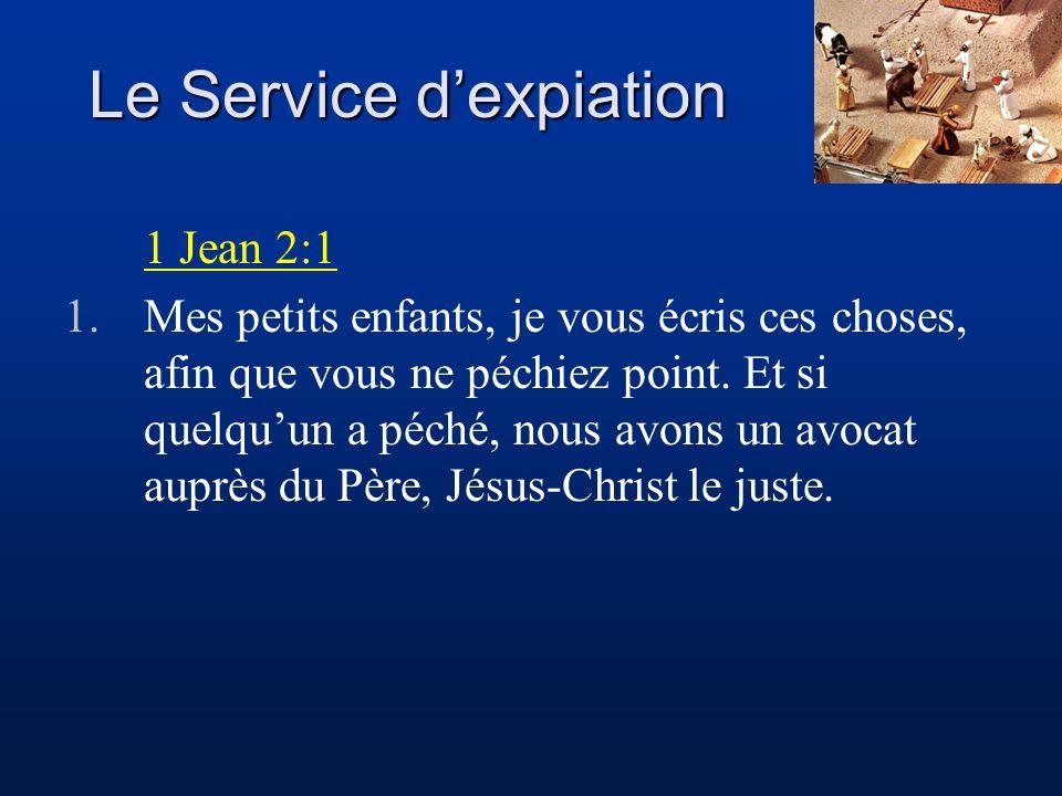 Le Service dexpiation 1 Jean 2:1 1.Mes petits enfants, je vous écris ces choses, afin que vous ne péchiez point. Et si quelquun a péché, nous avons un