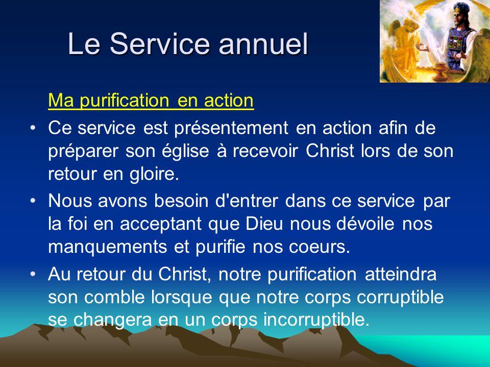 Le Service annuel Ma purification en action Ce service est présentement en action afin de préparer son église à recevoir Christ lors de son retour en