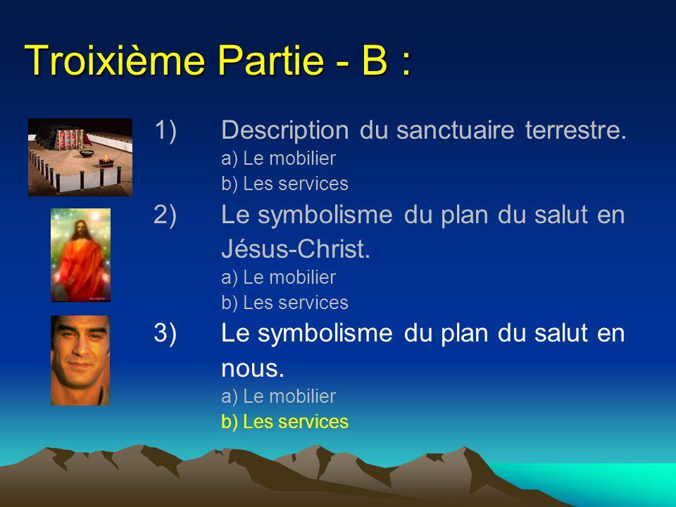 Troixième Partie - B : 1)Description du sanctuaire terrestre. a) Le mobilier b) Les services 2)Le symbolisme du plan du salut en Jésus-Christ. a) Le m