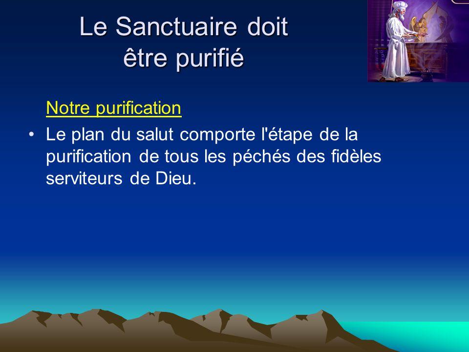 Notre purification Le plan du salut comporte l'étape de la purification de tous les péchés des fidèles serviteurs de Dieu.