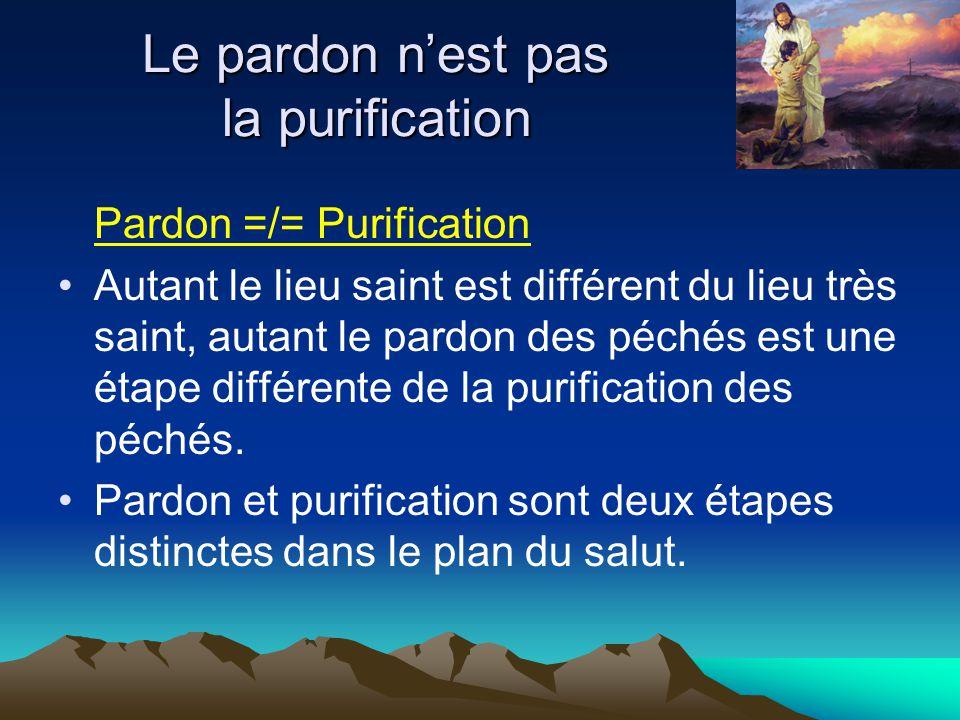 Pardon =/= Purification Autant le lieu saint est différent du lieu très saint, autant le pardon des péchés est une étape différente de la purification