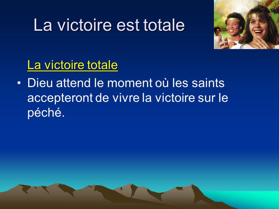 La victoire totale Dieu attend le moment où les saints accepteront de vivre la victoire sur le péché.