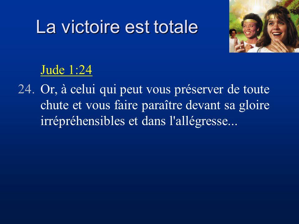 La victoire est totale Jude 1:24 24.Or, à celui qui peut vous préserver de toute chute et vous faire paraître devant sa gloire irrépréhensibles et dan