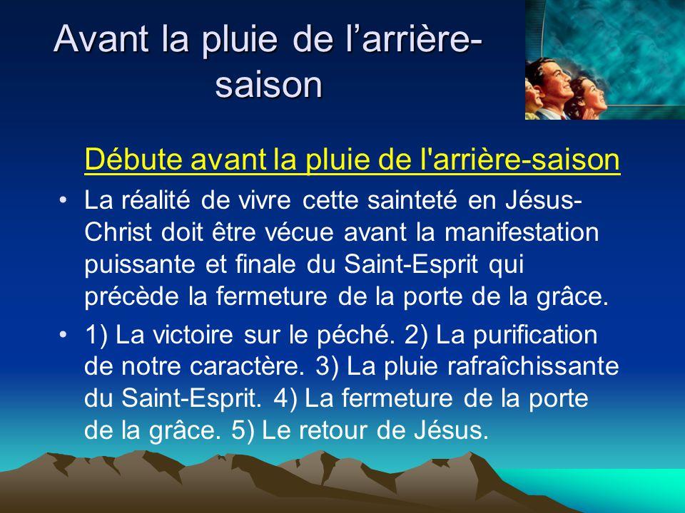 Débute avant la pluie de l'arrière-saison La réalité de vivre cette sainteté en Jésus- Christ doit être vécue avant la manifestation puissante et fina