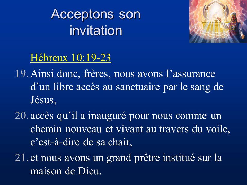 Acceptons son invitation Hébreux 10:19-23 19.Ainsi donc, frères, nous avons lassurance dun libre accès au sanctuaire par le sang de Jésus, 20.accès qu