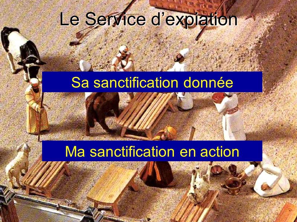 Le Service dexpiation Sa sanctification donnée Ma sanctification en action