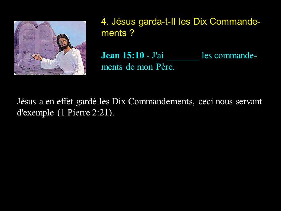 4. Jésus garda-t-Il les Dix Commande- ments ? Jean 15:10 - J'ai _______ les commande- ments de mon Père. Jésus a en effet gardé les Dix Commandements,