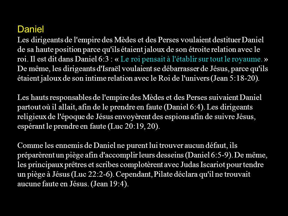 Daniel Les dirigeants de l'empire des Mèdes et des Perses voulaient destituer Daniel de sa haute position parce qu'ils étaient jaloux de son étroite r