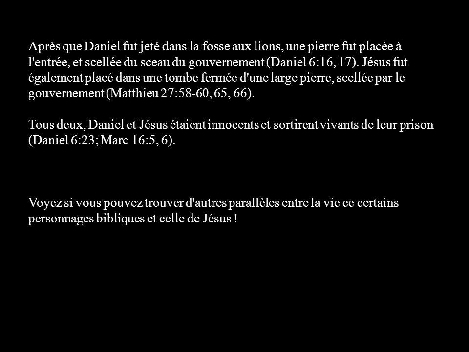 Après que Daniel fut jeté dans la fosse aux lions, une pierre fut placée à l'entrée, et scellée du sceau du gouvernement (Daniel 6:16, 17). Jésus fut