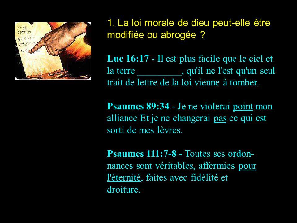 1. La loi morale de dieu peut-elle être modifiée ou abrogée ? Luc 16:17 - Il est plus facile que le ciel et la terre _________, qu'il ne l'est qu'un s