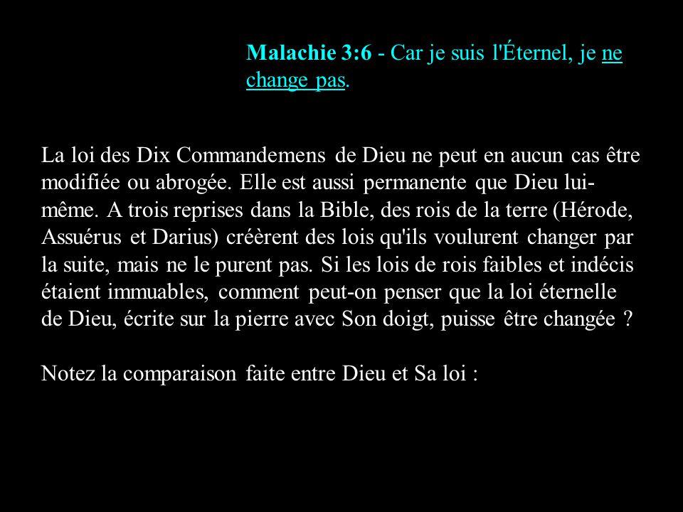 Malachie 3:6 - Car je suis l'Éternel, je ne change pas. La loi des Dix Commandemens de Dieu ne peut en aucun cas être modifiée ou abrogée. Elle est au