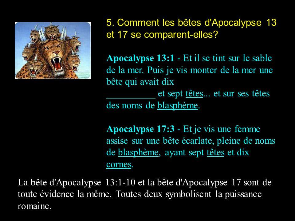 5. Comment les bêtes d'Apocalypse 13 et 17 se comparent-elles? Apocalypse 13:1 - Et il se tint sur le sable de la mer. Puis je vis monter de la mer un
