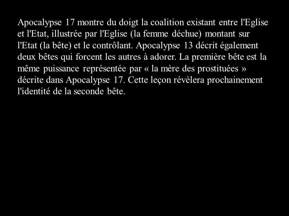 Apocalypse 17 montre du doigt la coalition existant entre l'Eglise et l'Etat, illustrée par l'Eglise (la femme déchue) montant sur l'Etat (la bête) et