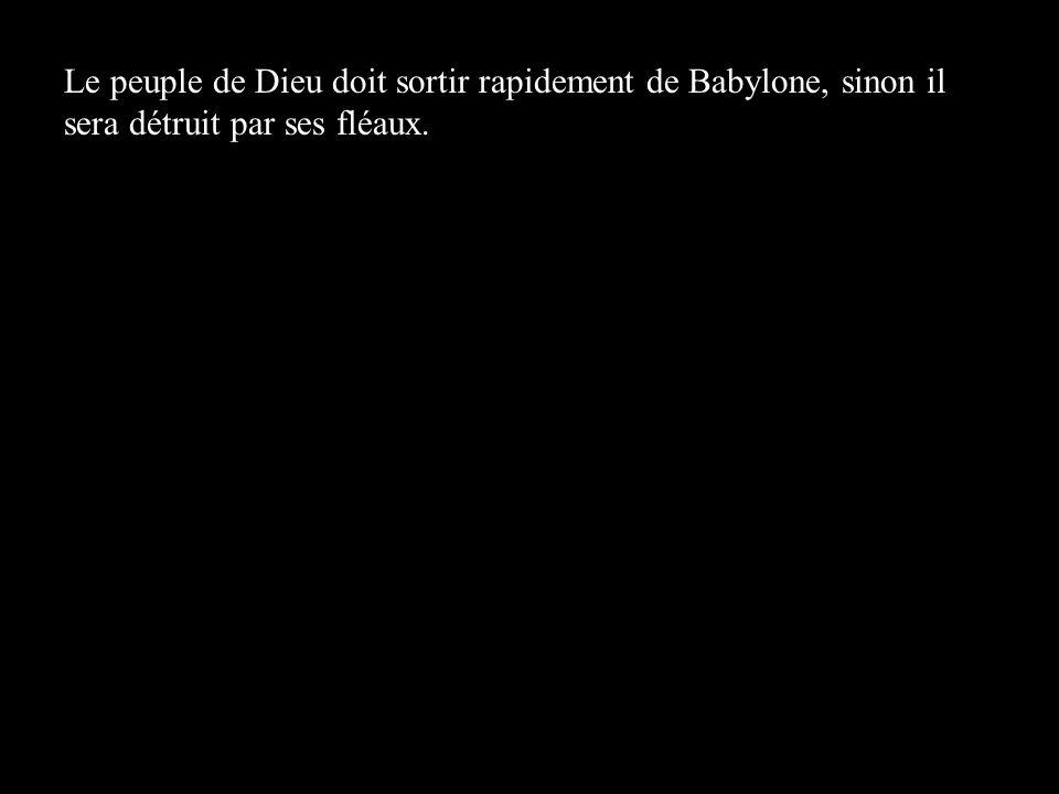 Le peuple de Dieu doit sortir rapidement de Babylone, sinon il sera détruit par ses fléaux.